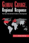 Global Change, Regional Response: The New International Context of Development - Barbara Stallings