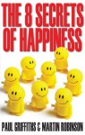 The 8 Secrets of Happiness - Paul Griffiths, Paul Griffiths
