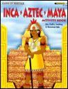 Inca, Aztec, Maya activity book: [art, crafts, cooking, & historical aids] (Hands-on heritage) - Mary Jo Keller