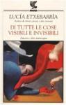 Di tutte le cose visibili e invisibili: Amore e altre menzogne - Lucía Etxebarría, Roberta Bovaia