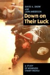 Down on Their Luck: A Study of Homeless Street People - David A. Snow, Leon Anderson