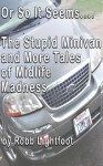 Or So It Seems - The Stupid Minivan - 23 More Tales of Midlife Madness the Smashwords edition - Robb Lightfoot