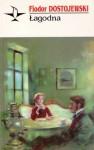 Łagodna. Opowiadanie fantastyczne - Fiodor Dostojewski
