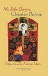 Multiple Origins, Uncertain Destinies: Hispanics and the American Future - Marta Tienda