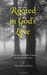 Rooted In God's Love: Meditations On Biblical Texts - Dale Ryan, Juanita Ryan