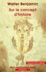 Sur le concept d'histoire - Walter Benjamin, Olivier Mannoni, Patrick Boucheron