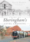 Tales Of Sheringham's Level Crossing - David Madden