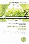 Dixie Chicks: Shut Up and Sing - Agnes F. Vandome, John McBrewster, Sam B Miller II