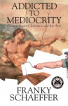Addicted to Mediocrity (Revised Edition): Contemporary Christians and the Arts - Frank Schaeffer, Kurt Mitchell