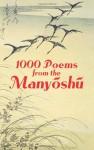 1000 Poems from the Manyoshu: The Complete Nippon Gakujutsu Shinkokai Translation - Anonymous, Ōtomo no Yakamochi, Japanese Classics Translation Committee