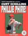 Curt Schilling Phillie Phire! - Paul Hagen, Rob Rains