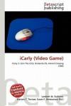 Icarly (Video Game) - Lambert M. Surhone, Mariam T. Tennoe, Susan F. Henssonow