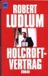 Der Holcroft-Vertrag - Robert Ludlum, Heinz Nagel
