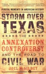 Storm over Texas: The Annexation Controversy and the Road to Civil War (Pivotal Moments in American History - Joel H. Silbey