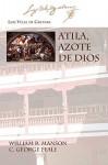 Atila, Azote de Dios - Luis Vélez de Guevara, William R. Manson, C. George Peale