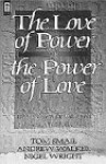 The Love of Power or the Power of Love: A Careful Assessment of the Problems Within the Charismatic and Word-Of-Faith Movements - Tom Smail, Andrew Walker