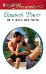 Ruthless Reunion - Elizabeth Power