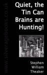 Quiet, the Tin Can Brains Are Hunting! - Stephen Theaker