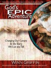 God's Epic Adventure: Changing Our Culture by the Story We Live and Tell - Winn Griffin, Brian D. McLaren, Leonard Sweet