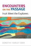 Encounters on the Passage: Inuit Meet the Explorers - Dorothy Eber, Dorothy Harley Eber