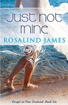 Just Not Mine (Escape to New Zealand) (Volume 6) - Rosalind James