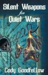 Silent Weapons for Quiet Wars - Cody Goodfellow, John Skipp, Jeremy Robert Johnson