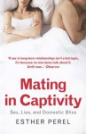 Mating In Captivity: Reconciling The Erotic + The Domestic - Esther Perel