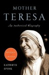 Mother Teresa (Revised Edition): An Authorized Biography - Kathryn Spink