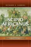 Scipio Africanus: Rome's Greatest General - Richard A. Gabriel