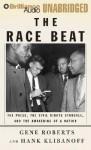 The Race Beat: The Press, the Civil Rights Struggle, and the Awakening of a Nation - Gene Roberts, Hank Klibanoff, Richard Allen