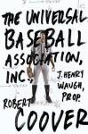 The Universal Baseball Association, Inc. J. Henry Waugh, Prop. - Robert Coover, Robert Littell