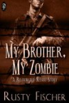 My Brother, My Zombie - Rusty Fischer