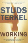 Working: People Talk About What They Do All Day and How They Feel About What They Do - Studs Terkel