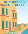 From Bauhaus to Our House (Audio) - Tom Wolfe, Dennis McKee