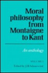 Moral Philosophy from Montaigne to Kant: Volume 1: An Anthology - J.B. Schneewind