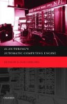 Alan Turing's Automatic Computing Engine: The Master Codebreaker's Struggle to Build the Modern Computer - B. Jack Copeland