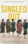 Singled Out: How Two Million British Women Survived Without Men After the First World War - Virginia Nicholson