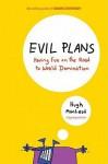 Evil Plans: Having Fun on the Road to World Domination - Hugh MacLeod