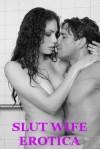 SLUT WIFE EROTICA (Five Slutty Wife Erotica Stories) - DP Backhaus, Erika Hardwick, Jane Kemp, Cindy Jameson