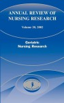 Annual Review of Nursing Research, Volume 20, 2002: Geriatric Nursing Research - Patricia G. Archbold, Patricia Archbold, Barbara Stewart