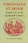 Virginians at Home: Family Life in the Eighteenth Century - Edmund S. Morgan