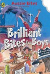 Brilliant Bites for Boys - Danny Katz, Jane Godwin, Patricia Wrightson, Jen Storer, Mitch Vane, Gus Gordon, David Cox