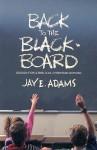 Back to the Blackboard: Design for a Bibical Christian School - Jay E. Adams