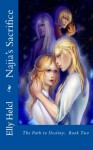 Najia's Sacrifice : The Path to Destiny Book Two - Elly Helcl