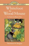 Whitefoot the Wood Mouse - Thornton W. Burgess, Children's Dover Thrift
