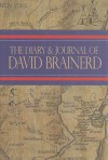 The Diary and Journal of David Brainerd - David Brainerd, Jonathan Edwards