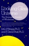Looking Glass Universe: The Emerging Science of Wholeness - John P. Briggs, F. David Peat