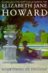 Something in Disguise - Elizabeth Jane Howard