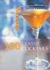 150 Classic Cocktails - Whitecap Books