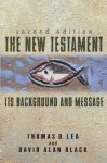 The New Testament: Its Background and Message - Thomas Lea, David Alan Black